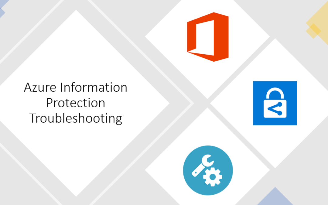 AIP (Azure Information Protection) : Troubleshooting Known Error Messages
