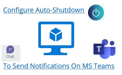 Azure VM: Configure Auto-Shutdown To Send Notifications On MS Teams